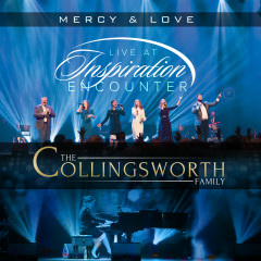 Mercy & Love: Live at Inspiration Encounter - The Collingsworth Family