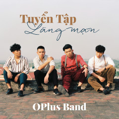 Tuyển Tập Các Ca Khúc Lãng Mạn Của OPlus Band - OPlus Band