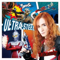 Ultra Steel (C/w Save Your Heart) - Takamiy -T.Takamizawa-