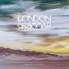 Hell to the Liars (Gorgon City Remix) - London Grammar