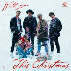 With You This Christmas (Single) - Why Don't We
