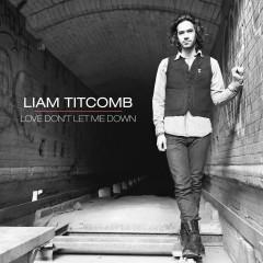 Love Don't Let Me Down - EP - Liam Titcomb
