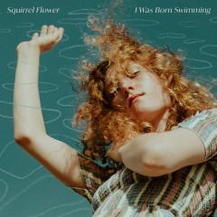 I Was Born Swimming - Squirrel Flower
