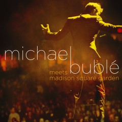 Michael Bublé Meets Madison Square Garden - Michael Bublé
