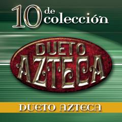 10 de Coleccíon - Dueto Azteca