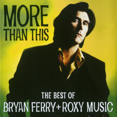 More Than This - The Best Of Bryan Ferry And Roxy Music - Bryan Ferry, Roxy Music
