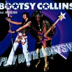 Play With Bootsy (feat. Kelli Ali) - Bootsy Collins