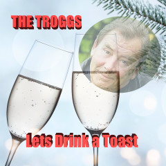 Lets Drink a Toast - The Troggs