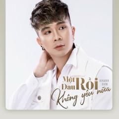 Mệt Rồi, Đau Rồi Không Yêu Nữa (Single) - Khánh Đơn
