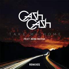 Take Me Home Remixes (feat. Bebe Rexha) - Cash Cash, Bebe Rexha