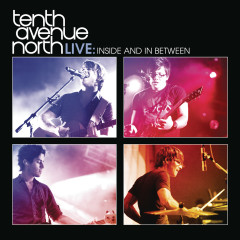 Tenth Avenue North Live:  Inside and In Between - Tenth Avenue North