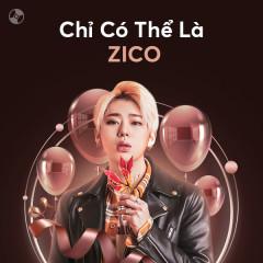 Chỉ Có Thể Là ZICO - Zico