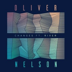 Changes (feat. River) - Oliver Nelson, River