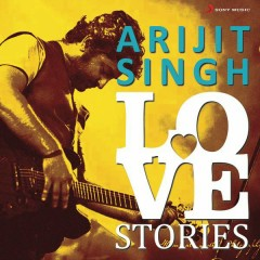 Arijit Singh Love Stories