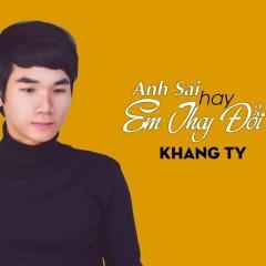 Anh Sai Hay Em Thay Đổi (EP) - Khang Ty