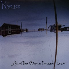 ...And The Circus Leaves Town - Kyuss