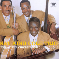 Live At The Circle Room - Nat King Cole Trio, Nat King Cole