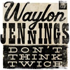 Don't Think Twice - Waylon Jennings