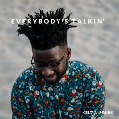 Everybody's Talkin' - Kelvin Jones