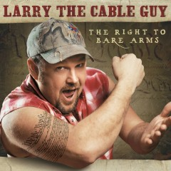 The Right To Bare Arms - Larry the Cable Guy
