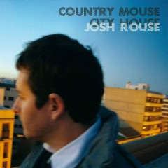 Country Mouse, City House - Josh Rouse