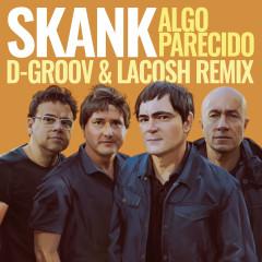 Algo Parecido (D-Groov e Lacosh Remix) - Skank, D-Groov, Lacosh