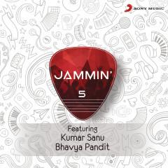 Jammin', 5 - Kumar Sanu, Bhavya Pandit