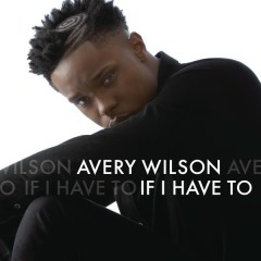 If I Have To - Avery Wilson