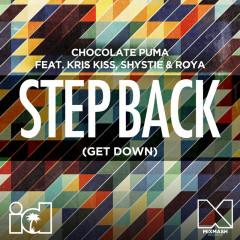 Step Back (Get Down) (Remixes) - Chocolate Puma, Kris Kiss, Shystie, Röya