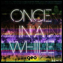 Once In A While (Geo Remix) - Timeflies