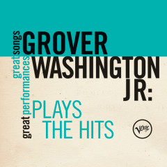 Plays The Hits (Great Songs/Great Performances) - Grover Washington, Jr.
