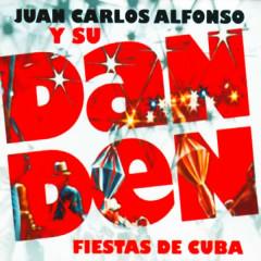 Fiestas de Cuba (Remasterizado) - Juan Carlos Alfonso Y Su Dan Den
