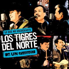 Lo Que No Escuchaste MTV Unplugged (Live) - Los Tigres Del Norte
