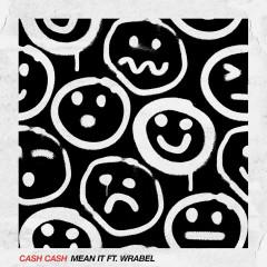 Mean It (feat. Wrabel) - Cash Cash, Wrabel