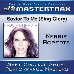Savior To Me (Sing Glory) [Performance Tracks] - Kerrie Roberts