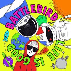 Life Is Good - Battlebird