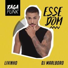 Esse Dom - MC Livinho,DJ Marlboro