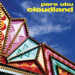 Cloudland - Pere Ubu