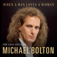 When A Man Loves A Woman: The Love Songs of Michael Bolton - Michael Bolton