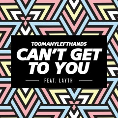 Can't Get To You (Summer Edit) - TooManyLeftHands,Layth
