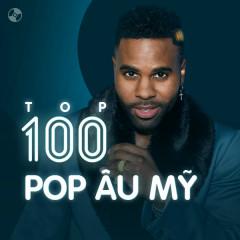 Top 100 Pop Âu Mỹ Hay Nhất - Various Artists