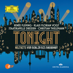 Tonight - Welthits von Berlin bis Broadway (Live) - Renee Fleming, Klaus Florian Vogt, Staatskapelle Dresden, Christian Thielemann