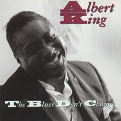 The Blues Don't Change - Albert King