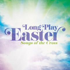 Long Play Easter - Songs Of The Cross - Maranatha! Music