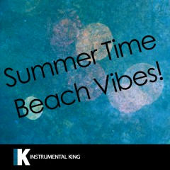 Summer Time Beach Vibes! - Instrumental King