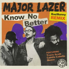Know No Better (feat. Travis Scott & Quavo) [Bad Bunny Remix] - Major Lazer, Camila Cabello, Bad Bunny, Quavo, Travis Scott
