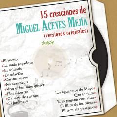 15 Creaciones de Miguel Aceves Mejía (Versiones Originales) - Miguel Aceves Mejía