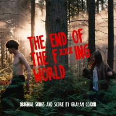 The End Of The F***ing World (Original Songs and Score) - Graham Coxon