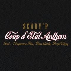 Coup d'Etat Anthem - SCARY'P, Supreme Boi , Ban Blank, Deepflow