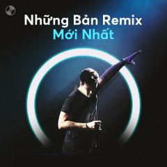 Những Bản Remix Mới Nhất - Various Artists